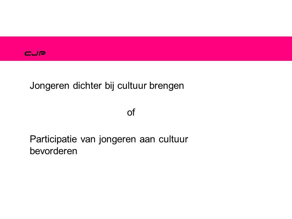 Jongeren dichter bij cultuur brengen Participatie van jongeren aan cultuur bevorderen of
