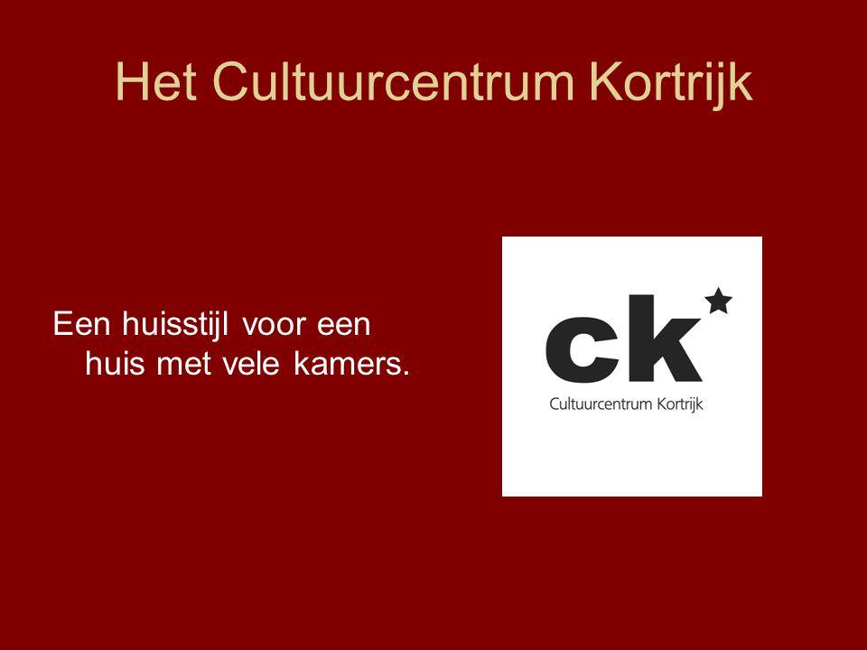 Het Cultuurcentrum Kortrijk Een huisstijl voor een huis met vele kamers.