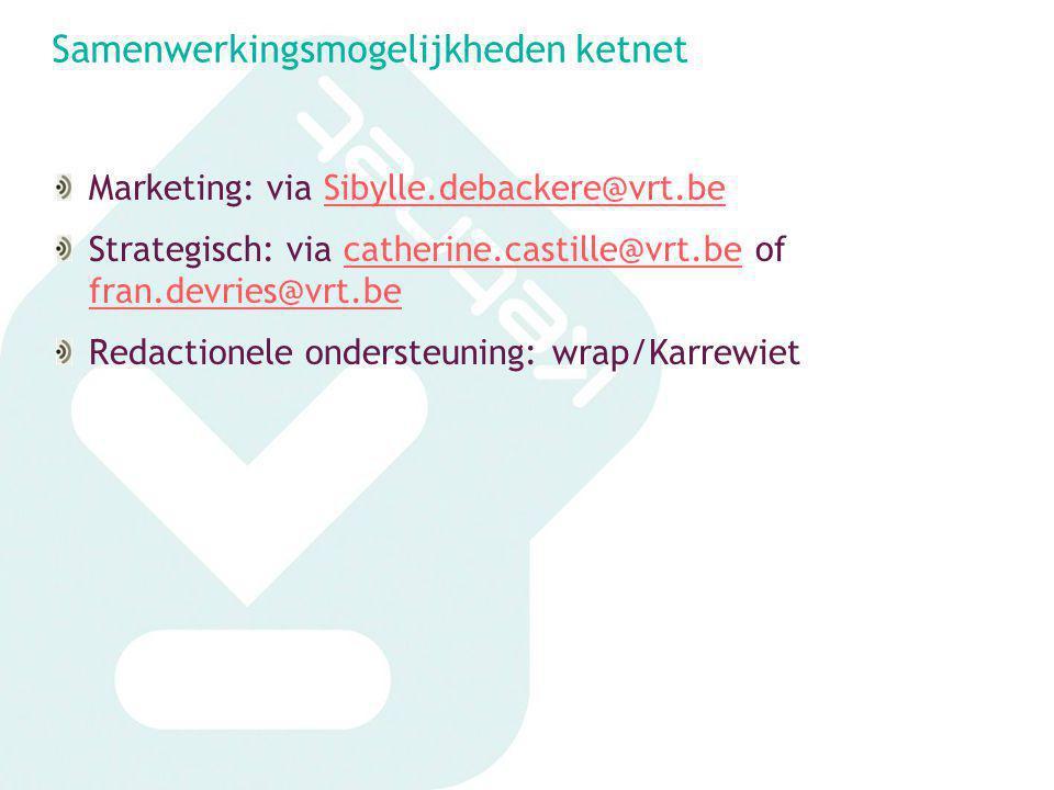 Samenwerkingsmogelijkheden ketnet Marketing: via Sibylle.debackere@vrt.beSibylle.debackere@vrt.be Strategisch: via catherine.castille@vrt.be of fran.d