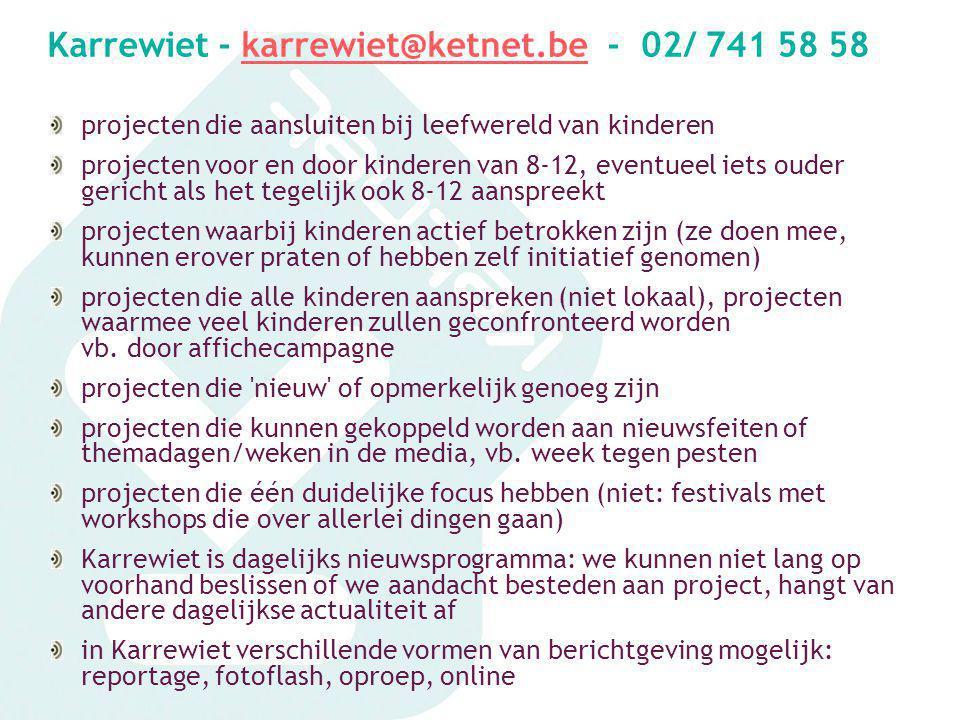 Karrewiet - karrewiet@ketnet.be - 02/ 741 58 58karrewiet@ketnet.be projecten die aansluiten bij leefwereld van kinderen projecten voor en door kindere