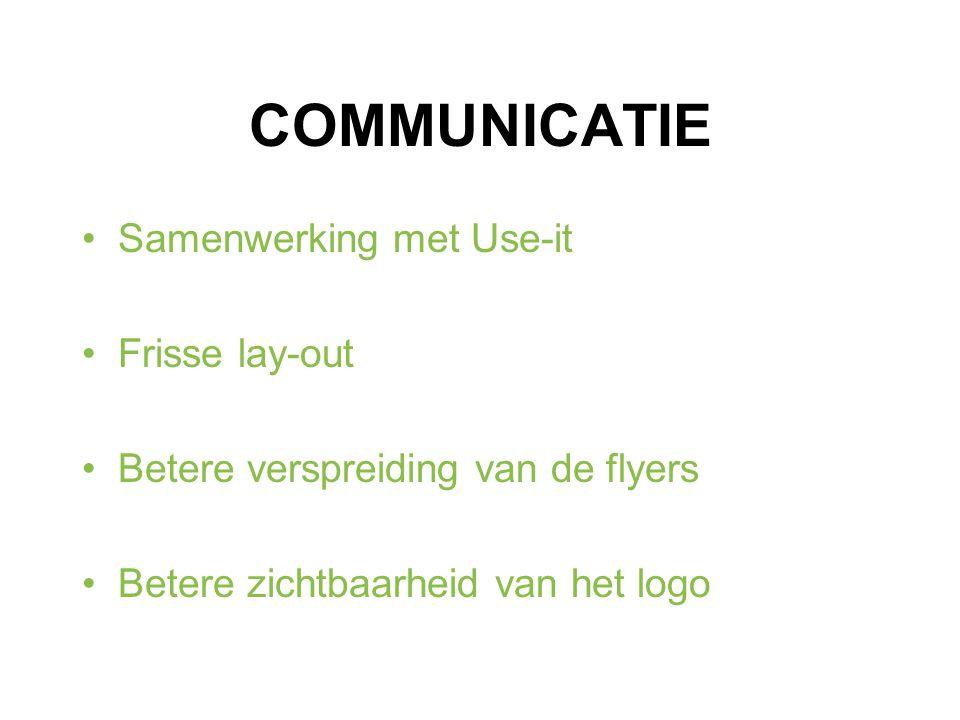 COMMUNICATIE Samenwerking met Use-it Frisse lay-out Betere verspreiding van de flyers Betere zichtbaarheid van het logo