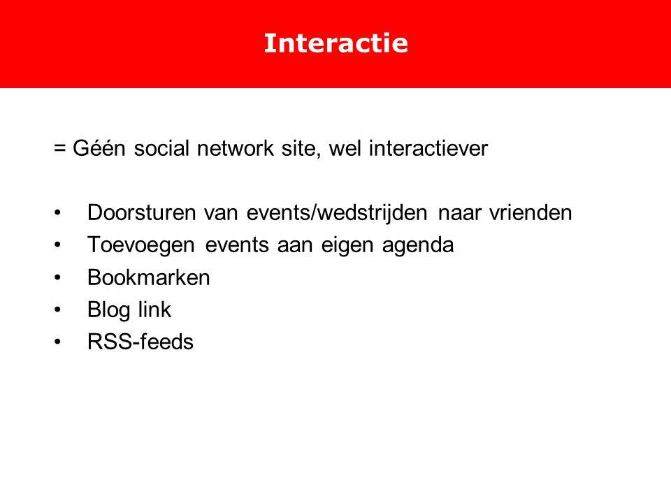 Interactie = Géén social network site, wel interactiever Doorsturen van events/wedstrijden naar vrienden Toevoegen events aan eigen agenda Bookmarken Blog link RSS-feeds