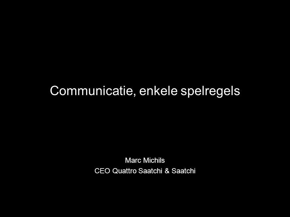 Communicatie, enkele spelregels Marc Michils CEO Quattro Saatchi & Saatchi