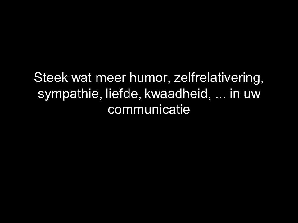Steek wat meer humor, zelfrelativering, sympathie, liefde, kwaadheid,... in uw communicatie