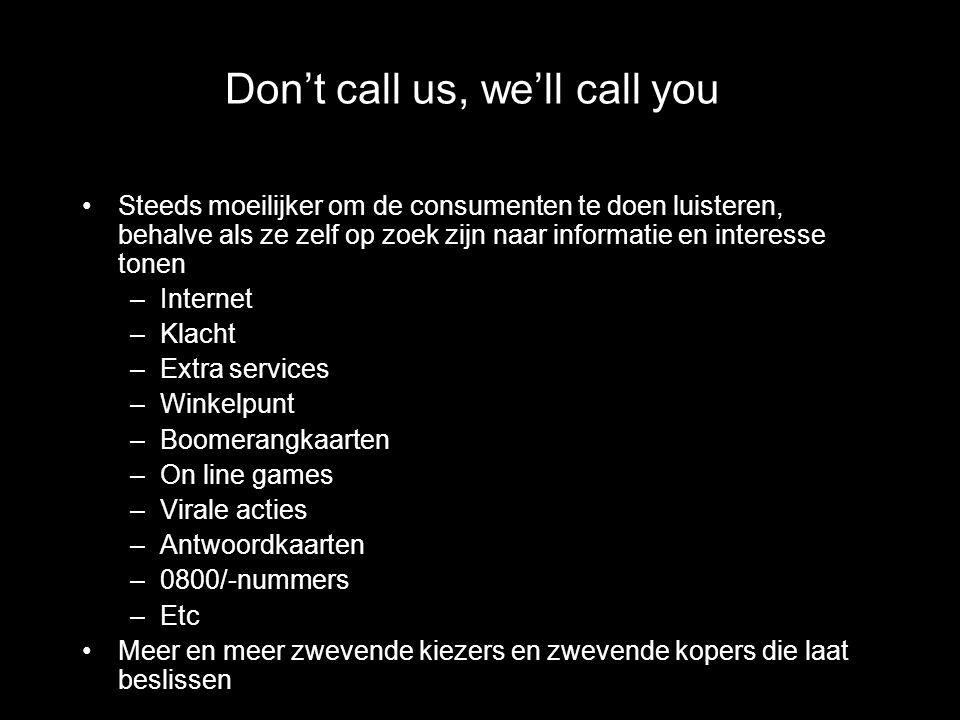 Don't call us, we'll call you Steeds moeilijker om de consumenten te doen luisteren, behalve als ze zelf op zoek zijn naar informatie en interesse ton