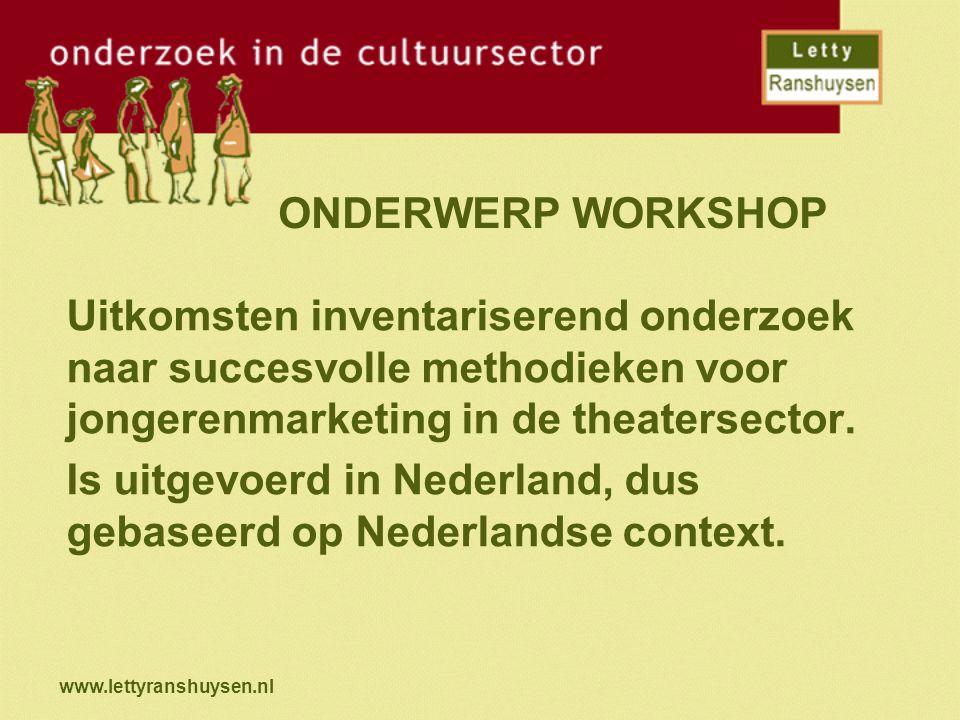 www.lettyranshuysen.nl ONDERWERP WORKSHOP Uitkomsten inventariserend onderzoek naar succesvolle methodieken voor jongerenmarketing in de theatersector