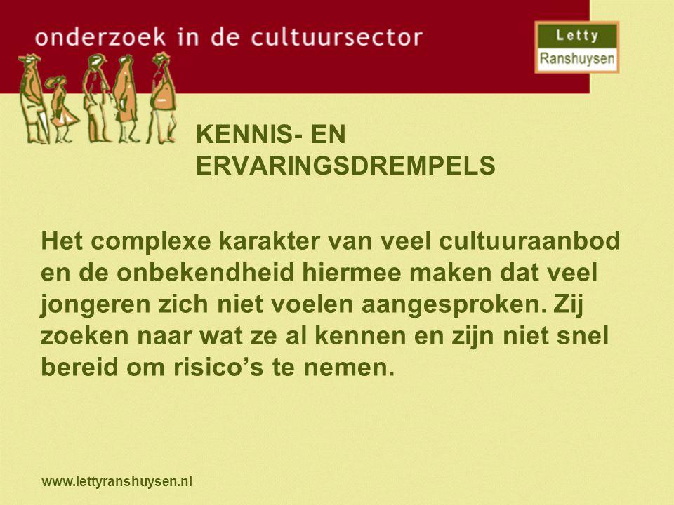 www.lettyranshuysen.nl KENNIS- EN ERVARINGSDREMPELS Het complexe karakter van veel cultuuraanbod en de onbekendheid hiermee maken dat veel jongeren zi