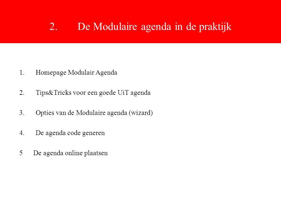 2.De Modulaire agenda in de praktijk 1.Homepage Modulair Agenda 2.Tips&Tricks voor een goede UiT agenda 3.Opties van de Modulaire agenda (wizard) 4.De agenda code generen 5 De agenda online plaatsen