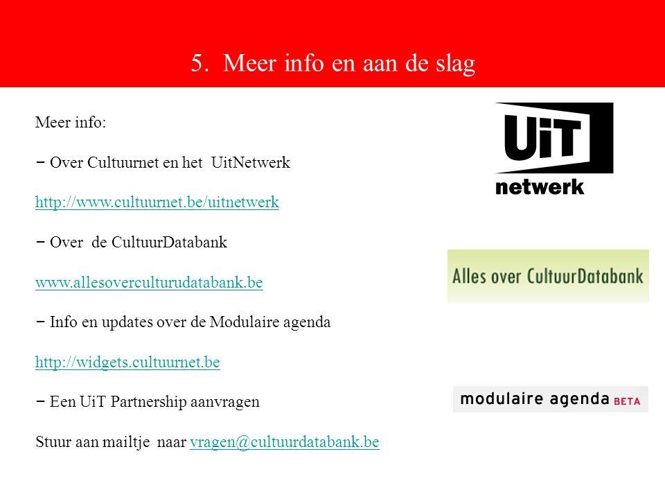 5. Meer info en aan de slag Meer info: – Over Cultuurnet en het UitNetwerk http://www.cultuurnet.be/uitnetwerk – Over de CultuurDatabank www.allesover