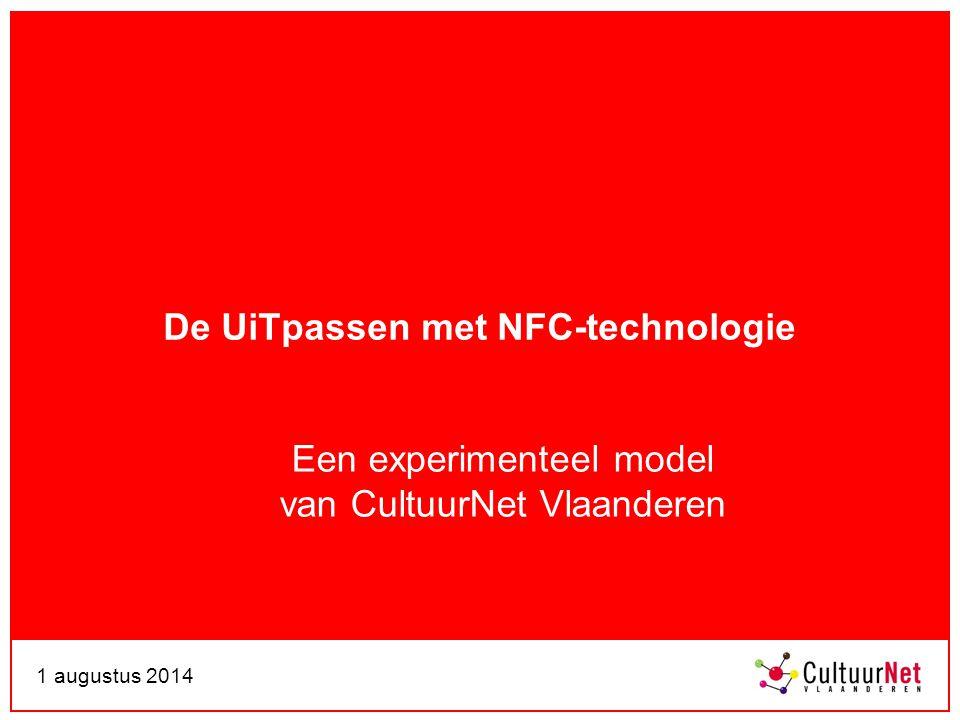 1 augustus 2014 De UiTpassen met NFC-technologie Een experimenteel model van CultuurNet Vlaanderen