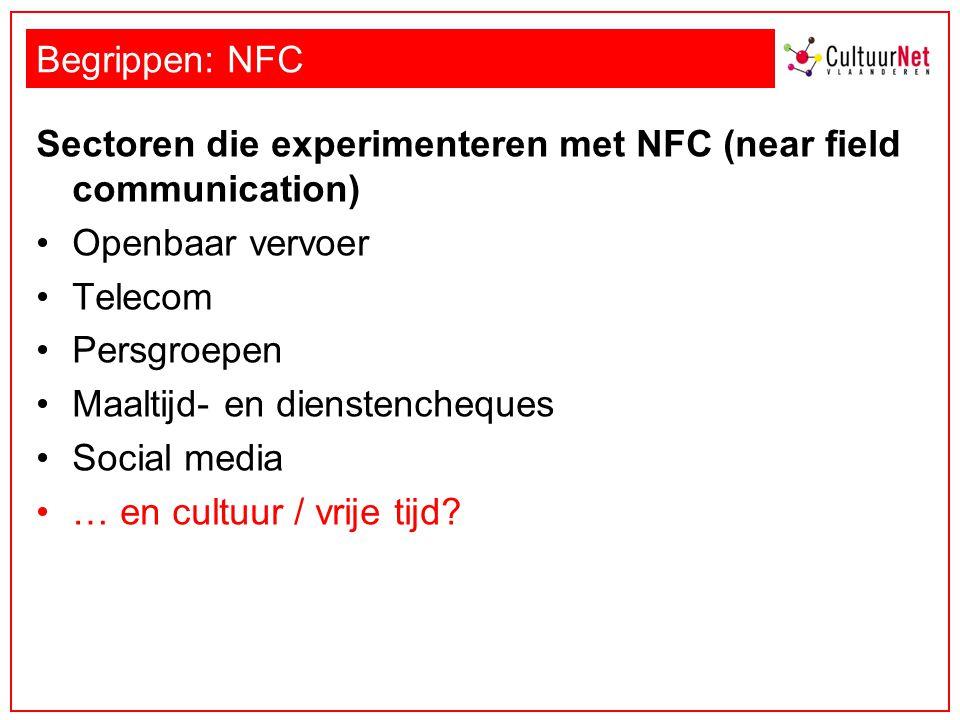 Begrippen: NFC Sectoren die experimenteren met NFC (near field communication) Openbaar vervoer Telecom Persgroepen Maaltijd- en dienstencheques Social media … en cultuur / vrije tijd