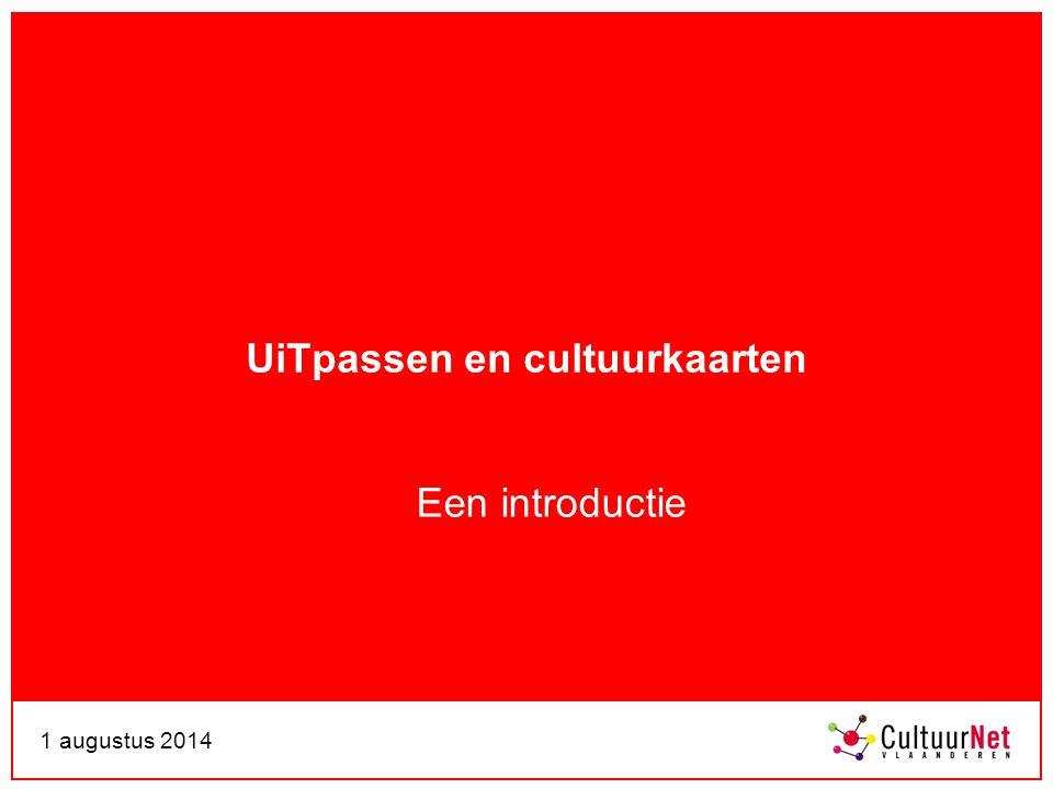1 augustus 2014 UiTpassen en cultuurkaarten Een introductie