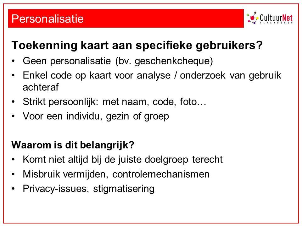 Personalisatie Toekenning kaart aan specifieke gebruikers? Geen personalisatie (bv. geschenkcheque) Enkel code op kaart voor analyse / onderzoek van g