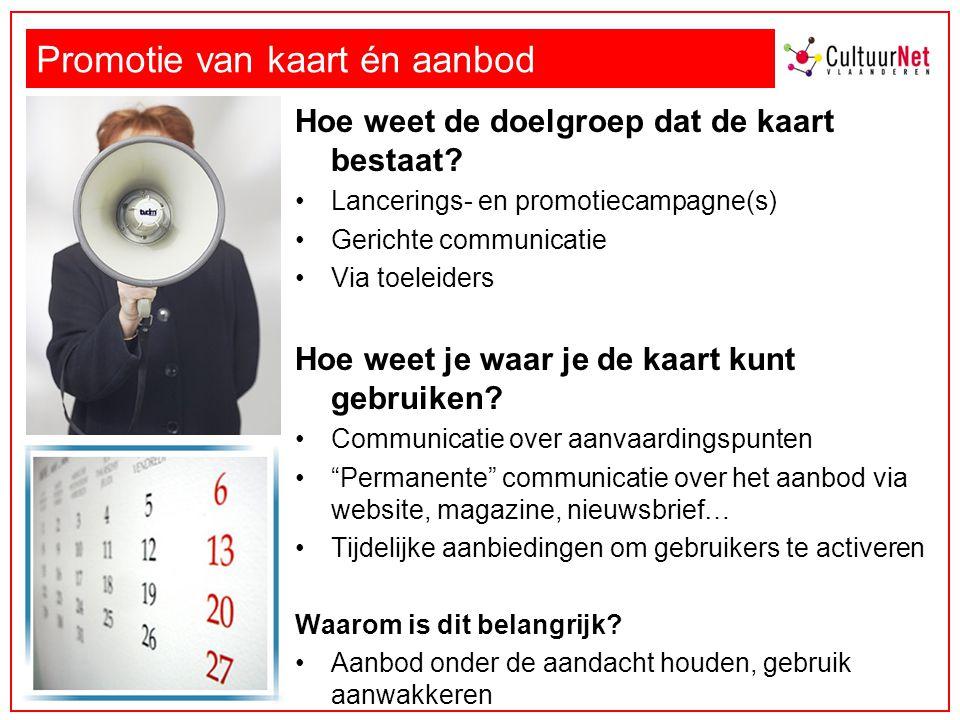 Promotie van kaart én aanbod Hoe weet de doelgroep dat de kaart bestaat? Lancerings- en promotiecampagne(s) Gerichte communicatie Via toeleiders Hoe w