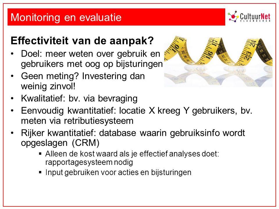 Monitoring en evaluatie Effectiviteit van de aanpak? Doel: meer weten over gebruik en gebruikers met oog op bijsturingen Geen meting? Investering dan