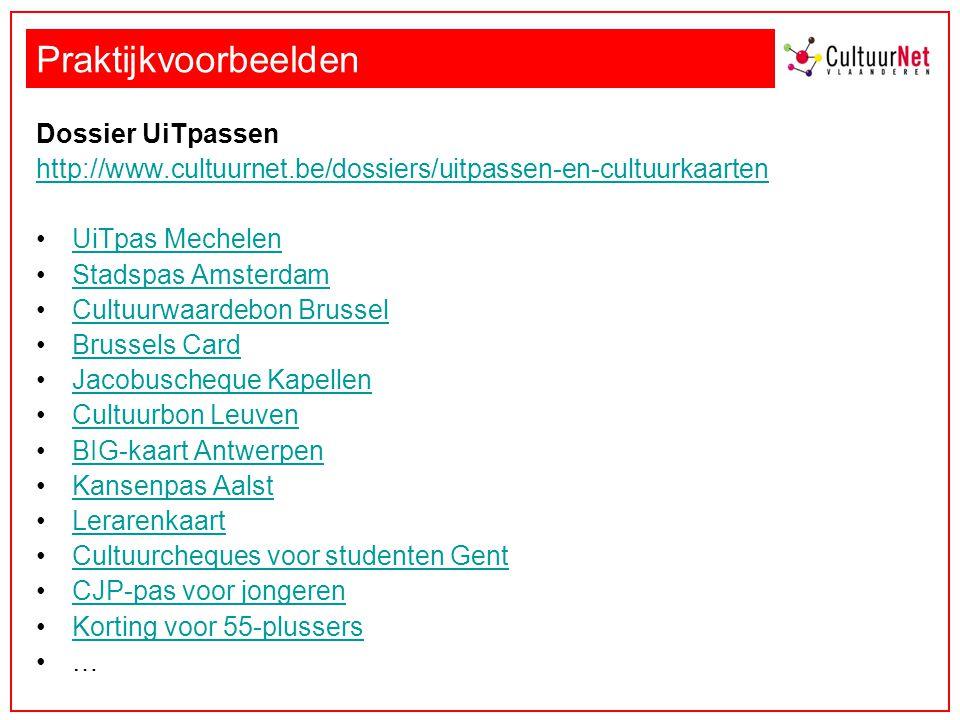 Praktijkvoorbeelden Dossier UiTpassen http://www.cultuurnet.be/dossiers/uitpassen-en-cultuurkaarten UiTpas Mechelen Stadspas Amsterdam Cultuurwaardebo