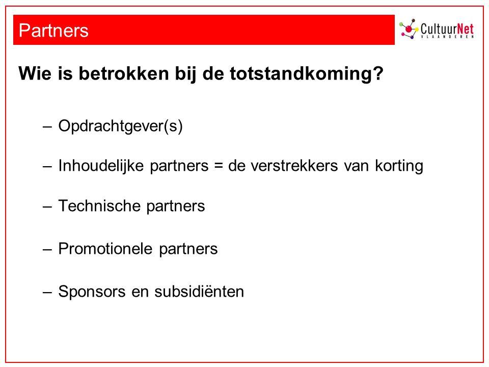 Partners Wie is betrokken bij de totstandkoming? –Opdrachtgever(s) –Inhoudelijke partners = de verstrekkers van korting –Technische partners –Promotio