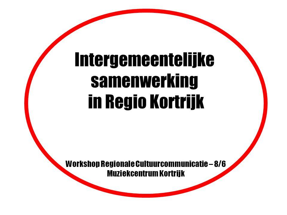 Intergemeentelijke samenwerking in Regio Kortrijk Workshop Regionale Cultuurcommunicatie – 8/6 Muziekcentrum Kortrijk
