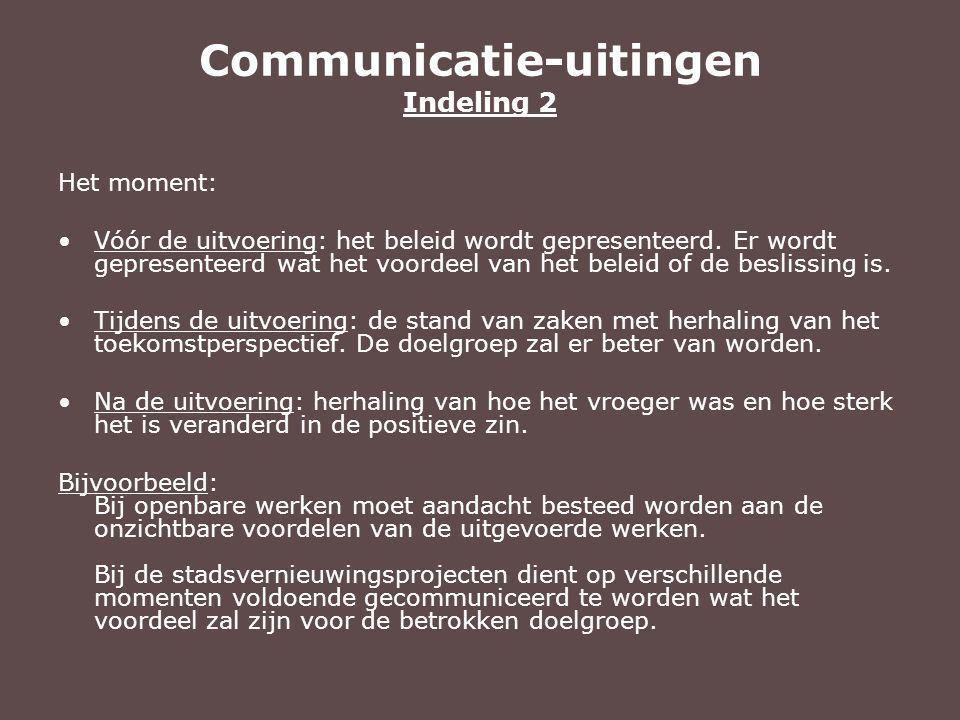 Communicatie-uitingen Indeling 2 Het moment: Vóór de uitvoering: het beleid wordt gepresenteerd.