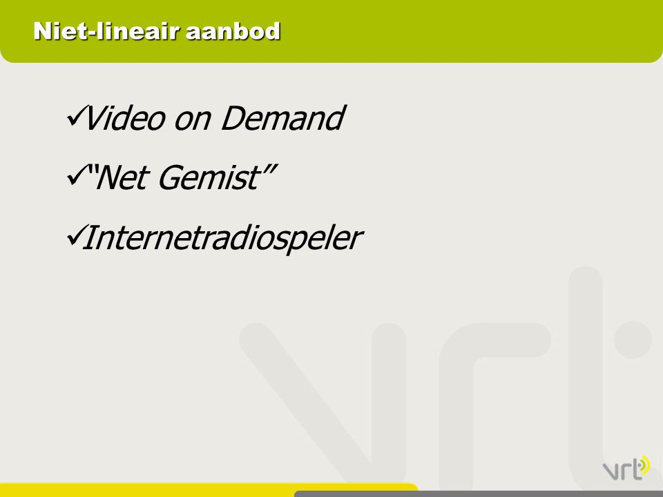 Niet-lineair aanbod Video on Demand Net Gemist Internetradiospeler