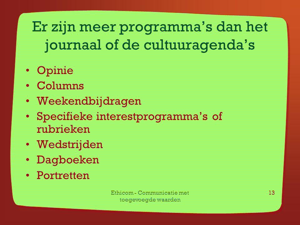 Ethicom - Communicatie met toegevoegde waarden 13 Er zijn meer programma's dan het journaal of de cultuuragenda's Opinie Columns Weekendbijdragen Spec