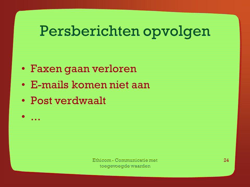 Ethicom - Communicatie met toegevoegde waarden 24 Persberichten opvolgen Faxen gaan verloren E-mails komen niet aan Post verdwaalt...