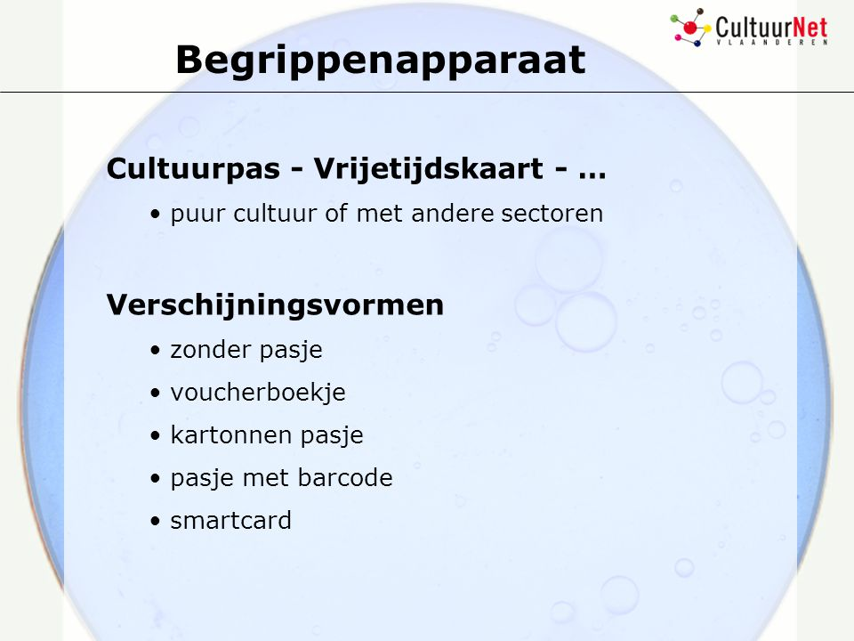 Begrippenapparaat Cultuurpas - Vrijetijdskaart - … puur cultuur of met andere sectoren Verschijningsvormen zonder pasje voucherboekje kartonnen pasje pasje met barcode smartcard