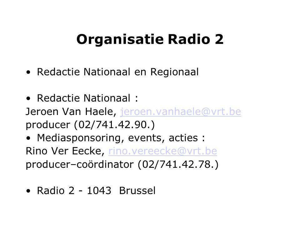 Organisatie Radio 2 Redactie Nationaal en Regionaal Redactie Nationaal : Jeroen Van Haele, jeroen.vanhaele@vrt.bejeroen.vanhaele@vrt.be producer (02/741.42.90.) Mediasponsoring, events, acties : Rino Ver Eecke, rino.vereecke@vrt.berino.vereecke@vrt.be producer–coördinator (02/741.42.78.) Radio 2 - 1043 Brussel