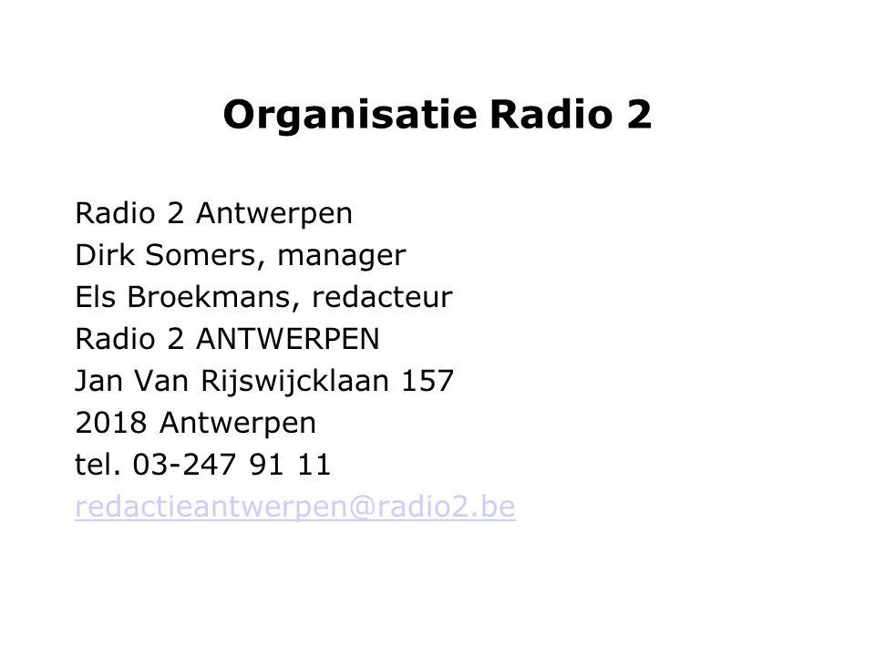 Organisatie Radio 2 Radio 2 Antwerpen Dirk Somers, manager Els Broekmans, redacteur Radio 2 ANTWERPEN Jan Van Rijswijcklaan 157 2018 Antwerpen tel.