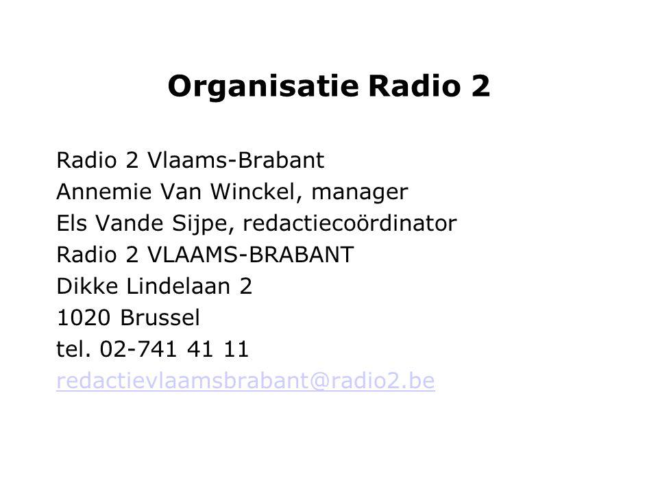 Organisatie Radio 2 Radio 2 Vlaams-Brabant Annemie Van Winckel, manager Els Vande Sijpe, redactiecoördinator Radio 2 VLAAMS-BRABANT Dikke Lindelaan 2 1020 Brussel tel.