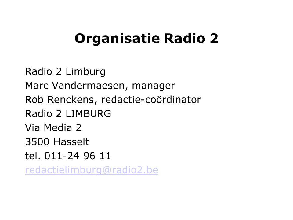Organisatie Radio 2 Radio 2 Limburg Marc Vandermaesen, manager Rob Renckens, redactie-coördinator Radio 2 LIMBURG Via Media 2 3500 Hasselt tel.
