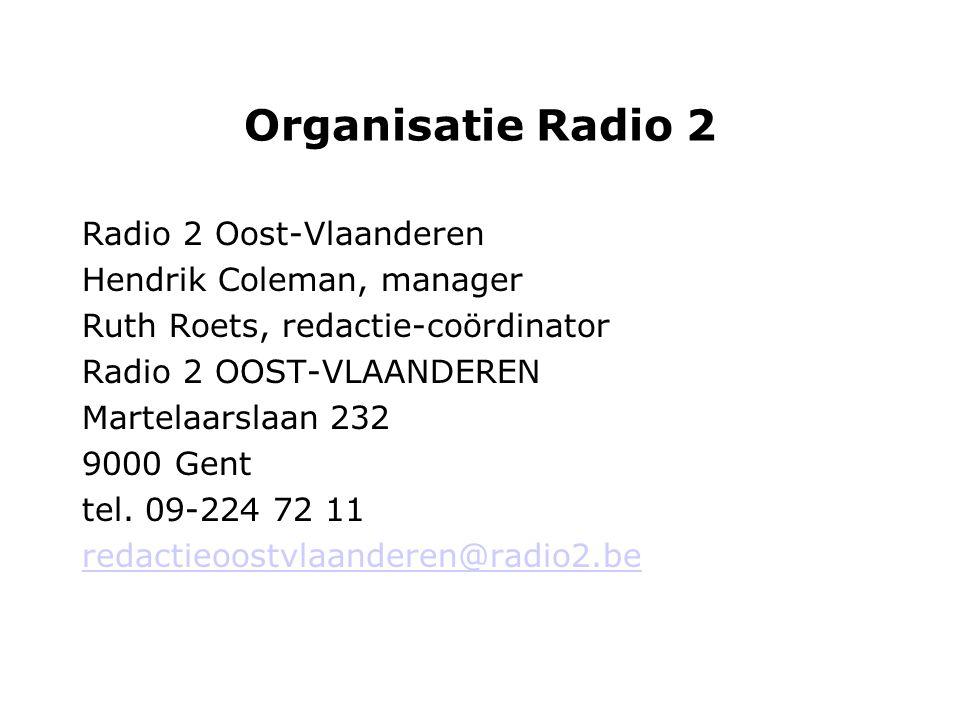 Organisatie Radio 2 Radio 2 Oost-Vlaanderen Hendrik Coleman, manager Ruth Roets, redactie-coördinator Radio 2 OOST-VLAANDEREN Martelaarslaan 232 9000 Gent tel.