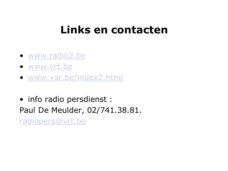 Links en contacten www.radio2.be www.vrt.be www.var.be/index2.html info radio persdienst : Paul De Meulder, 02/741.38.81.