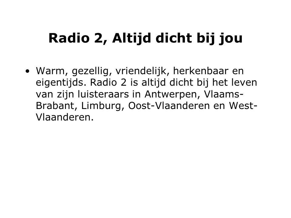 Radio 2, Altijd dicht bij jou Warm, gezellig, vriendelijk, herkenbaar en eigentijds.