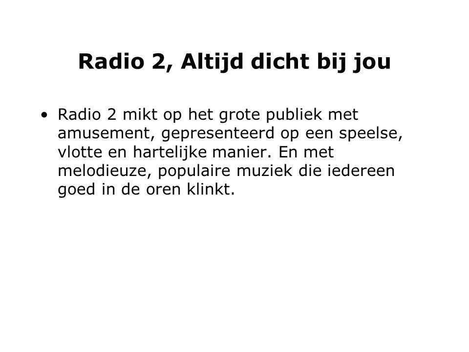 Radio 2, Altijd dicht bij jou Radio 2 mikt op het grote publiek met amusement, gepresenteerd op een speelse, vlotte en hartelijke manier.