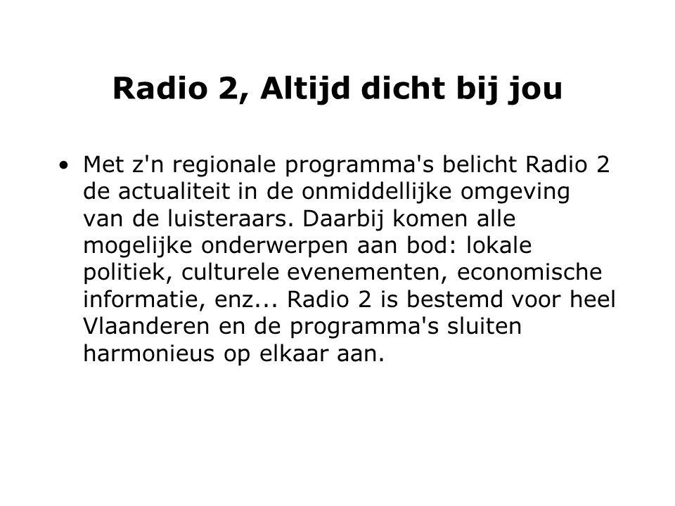 Radio 2, Altijd dicht bij jou Met z n regionale programma s belicht Radio 2 de actualiteit in de onmiddellijke omgeving van de luisteraars.
