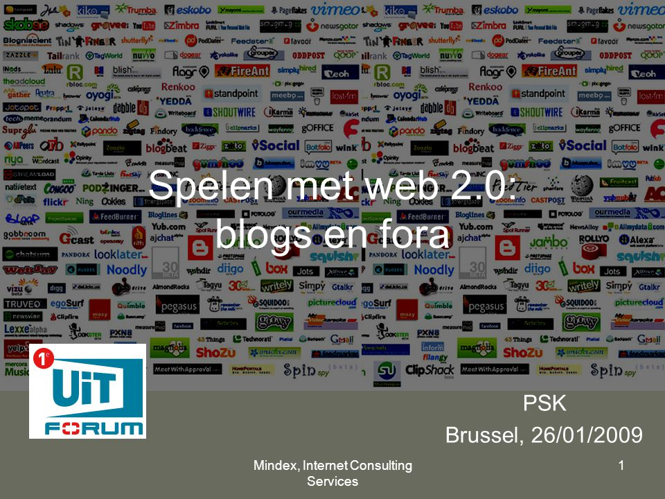 Mindex, Internet Consulting Services 1 Spelen met web 2.0: blogs en fora PSK Brussel, 26/01/2009