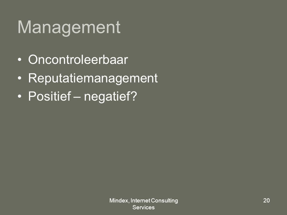 Mindex, Internet Consulting Services 20 Management Oncontroleerbaar Reputatiemanagement Positief – negatief?
