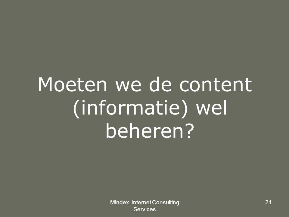 Mindex, Internet Consulting Services 21 Moeten we de content (informatie) wel beheren?