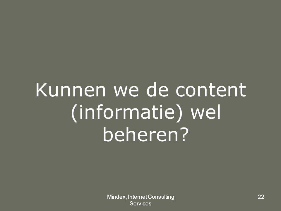 Mindex, Internet Consulting Services 22 Kunnen we de content (informatie) wel beheren?