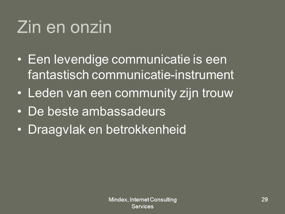 Mindex, Internet Consulting Services 29 Zin en onzin Een levendige communicatie is een fantastisch communicatie-instrument Leden van een community zijn trouw De beste ambassadeurs Draagvlak en betrokkenheid