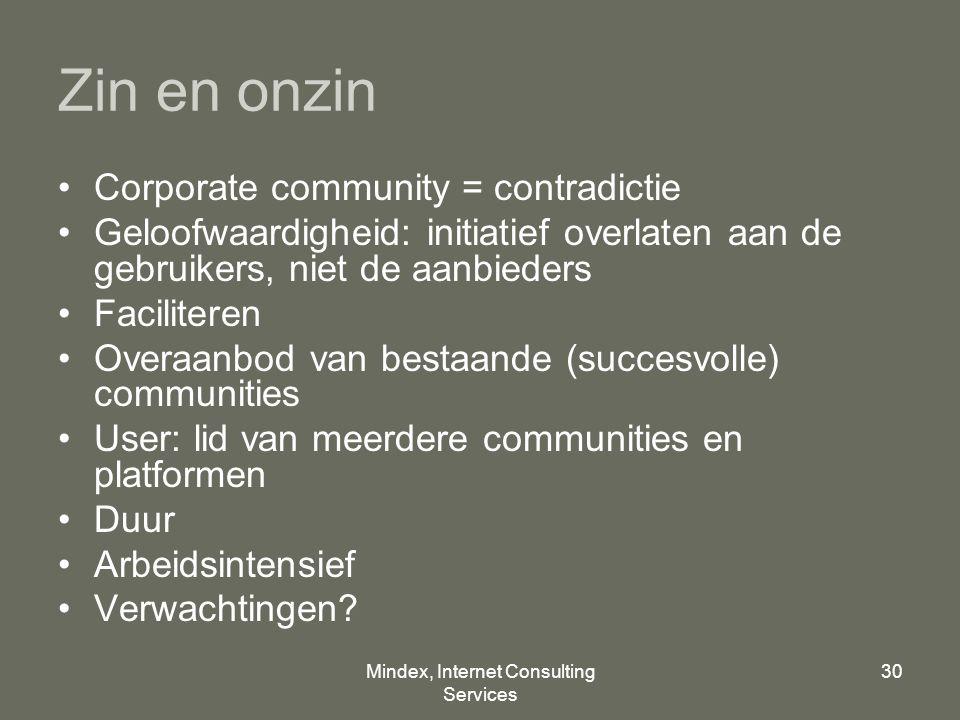 Mindex, Internet Consulting Services 30 Zin en onzin Corporate community = contradictie Geloofwaardigheid: initiatief overlaten aan de gebruikers, nie