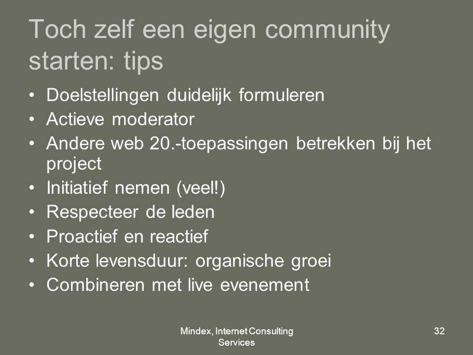 Mindex, Internet Consulting Services 32 Toch zelf een eigen community starten: tips Doelstellingen duidelijk formuleren Actieve moderator Andere web 2