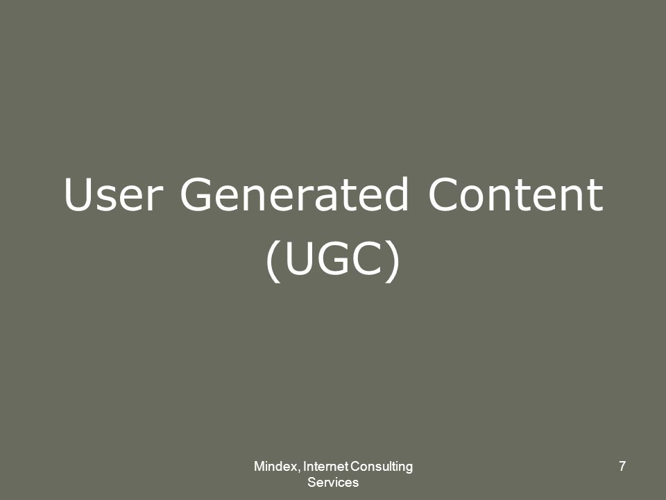 Mindex, Internet Consulting Services 7 User Generated Content (UGC)