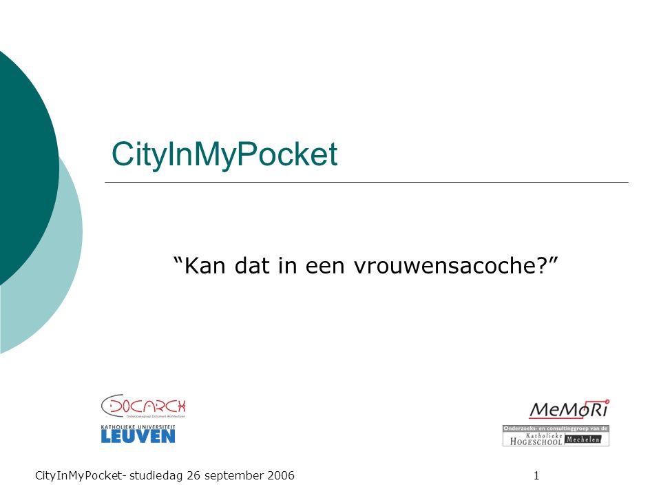 CityInMyPocket- studiedag 26 september 2006 1 CityInMyPocket Kan dat in een vrouwensacoche