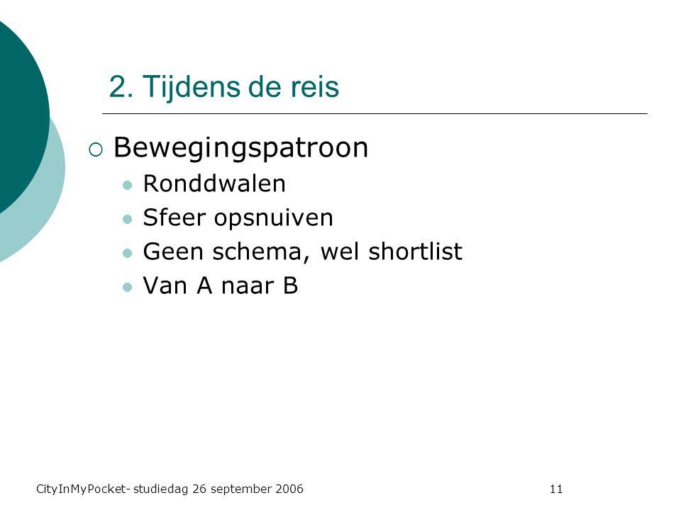 CityInMyPocket- studiedag 26 september 2006 11  Bewegingspatroon Ronddwalen Sfeer opsnuiven Geen schema, wel shortlist Van A naar B 2.