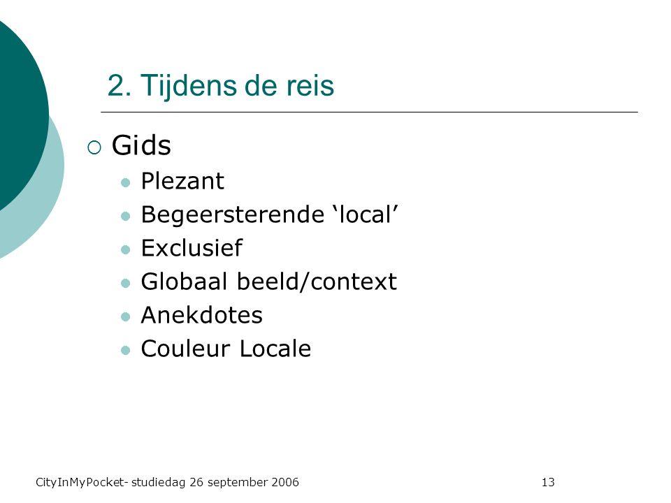 CityInMyPocket- studiedag 26 september 2006 13  Gids Plezant Begeersterende 'local' Exclusief Globaal beeld/context Anekdotes Couleur Locale 2.