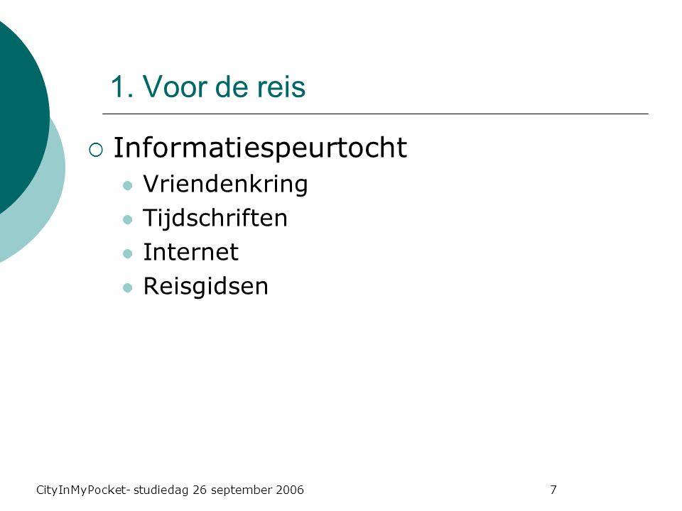 CityInMyPocket- studiedag 26 september 2006 7  Informatiespeurtocht Vriendenkring Tijdschriften Internet Reisgidsen 1.