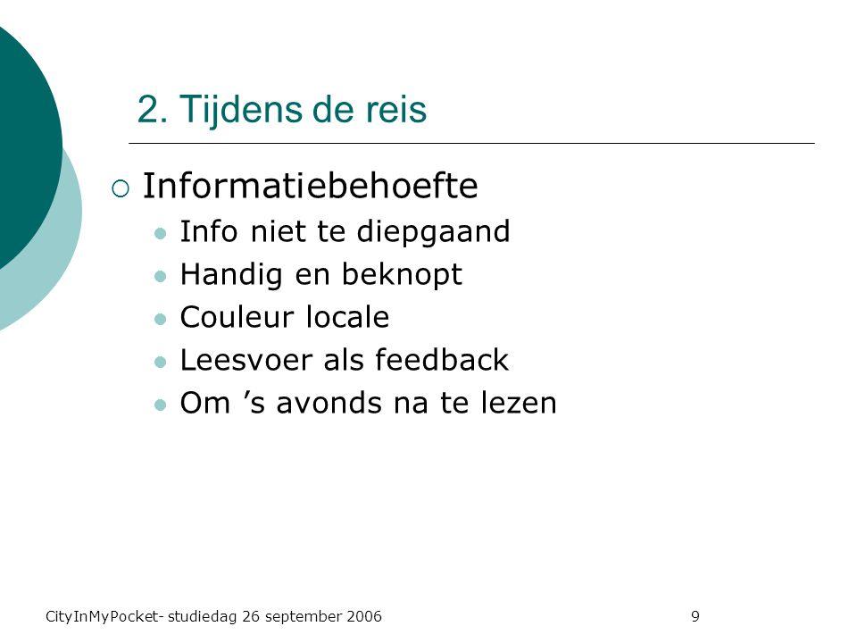 CityInMyPocket- studiedag 26 september 2006 9  Informatiebehoefte Info niet te diepgaand Handig en beknopt Couleur locale Leesvoer als feedback Om 's avonds na te lezen 2.