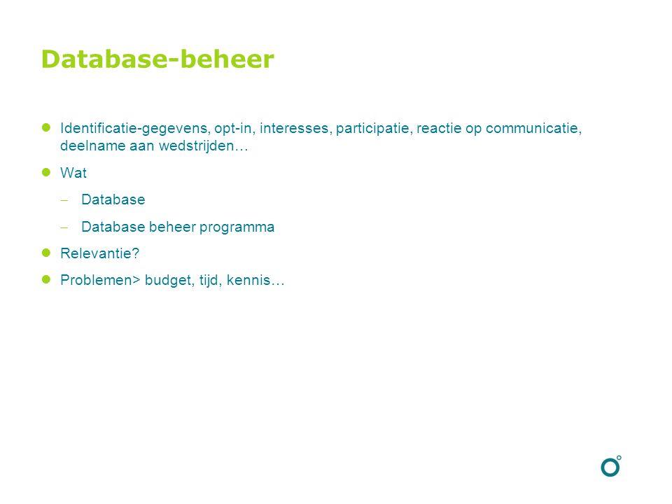 Database-beheer Identificatie-gegevens, opt-in, interesses, participatie, reactie op communicatie, deelname aan wedstrijden… Wat  Database  Database